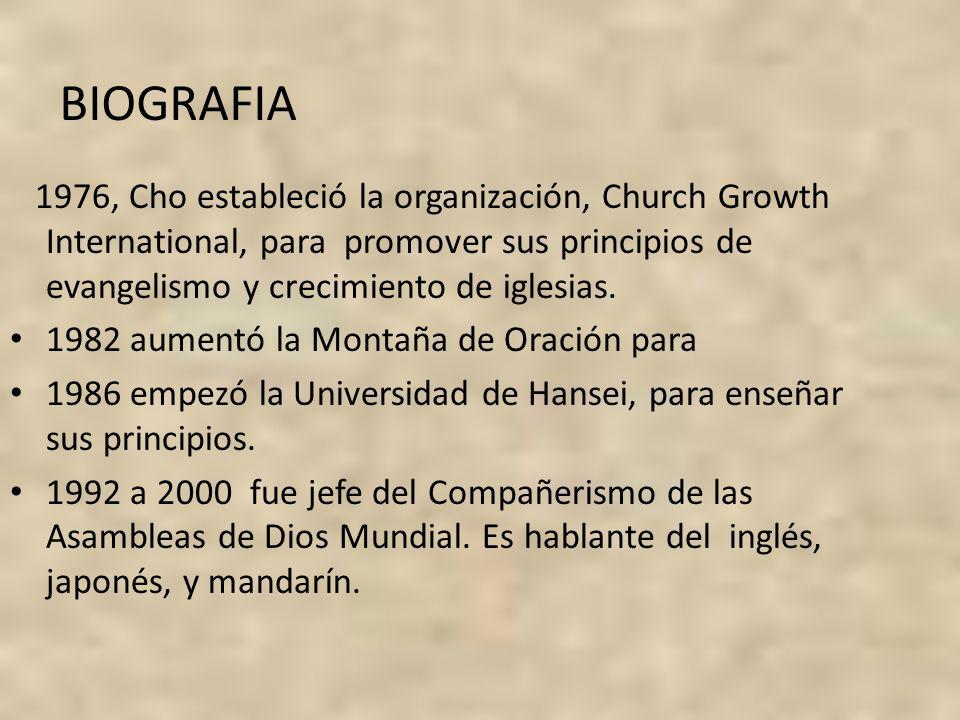 BIOGRAFIA 1976, Cho estableció la organización, Church Growth International, para promover sus principios de evangelismo y crecimiento de iglesias.