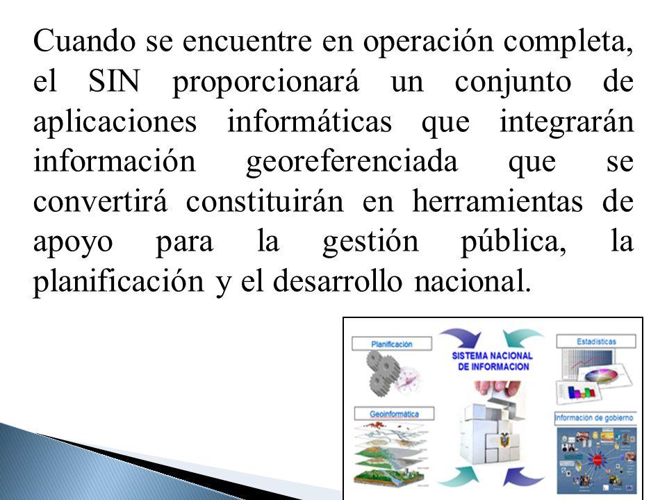 Cuando se encuentre en operación completa, el SIN proporcionará un conjunto de aplicaciones informáticas que integrarán información georeferenciada que se convertirá constituirán en herramientas de apoyo para la gestión pública, la planificación y el desarrollo nacional.