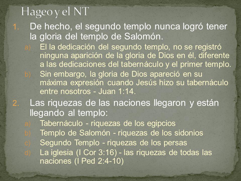 Hageo y el NT De hecho, el segundo templo nunca logró tener la gloria del templo de Salomón.