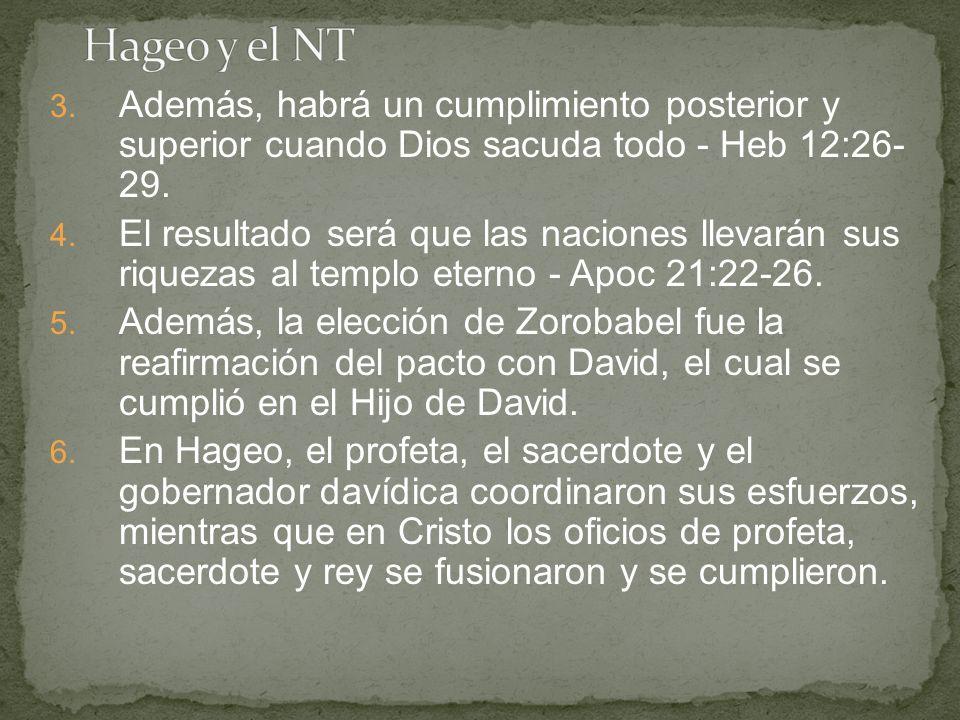 Hageo y el NT Además, habrá un cumplimiento posterior y superior cuando Dios sacuda todo - Heb 12:26- 29.