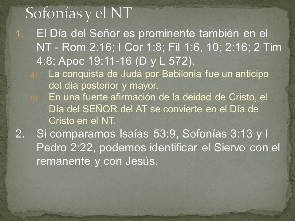Sofonías y el NT El Día del Señor es prominente también en el NT - Rom 2:16; I Cor 1:8; Fil 1:6, 10; 2:16; 2 Tim 4:8; Apoc 19:11-16 (D y L 572).