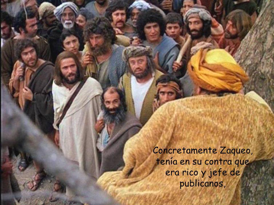 Concretamente Zaqueo, tenía en su contra que era rico y jefe de publicanos,