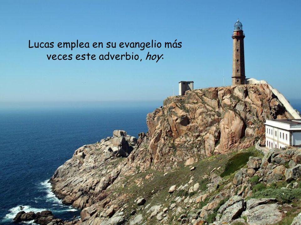 Lucas emplea en su evangelio más veces este adverbio, hoy:
