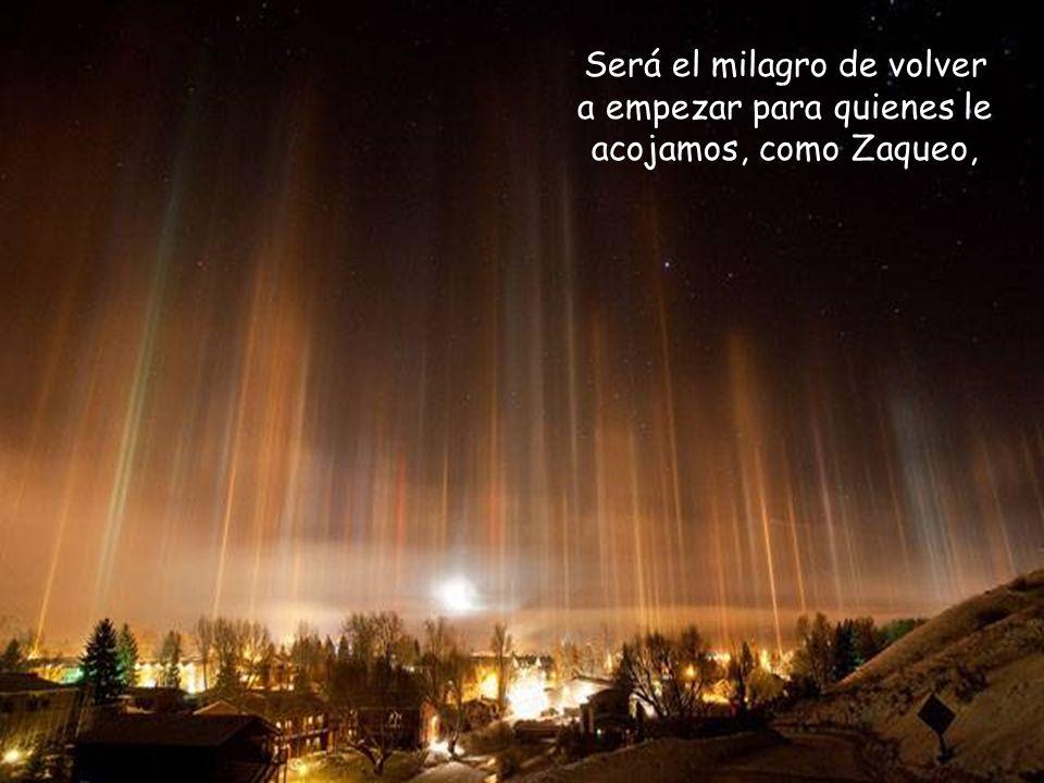 Será el milagro de volver a empezar para quienes le acojamos, como Zaqueo,