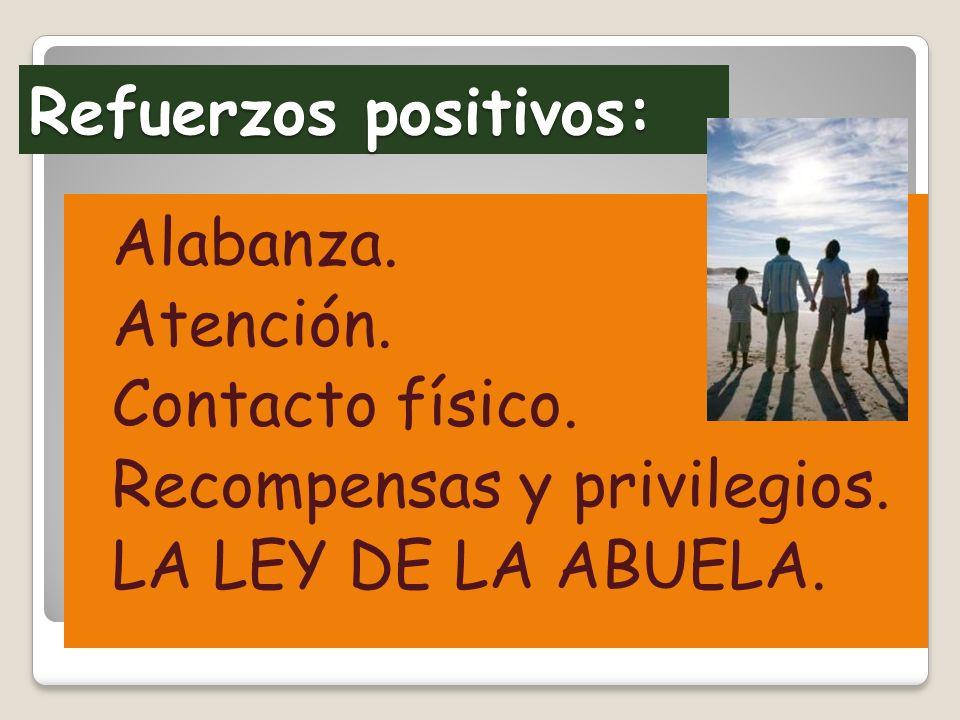 Refuerzos positivos: Alabanza. Atención. Contacto físico.