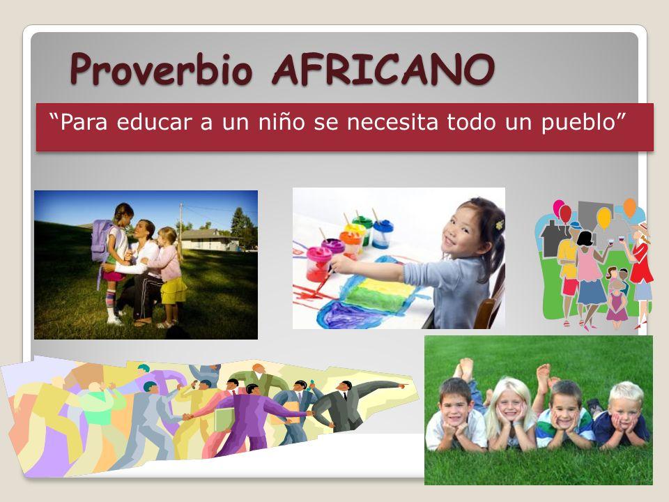 Proverbio AFRICANO Para educar a un niño se necesita todo un pueblo