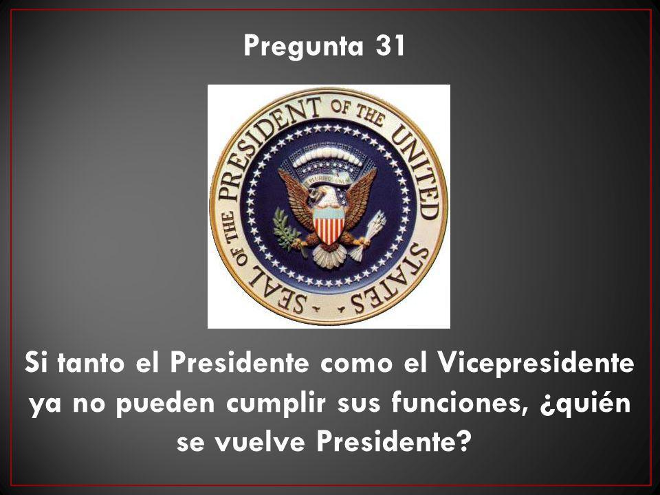 Pregunta 31 Si tanto el Presidente como el Vicepresidente ya no pueden cumplir sus funciones, ¿quién se vuelve Presidente