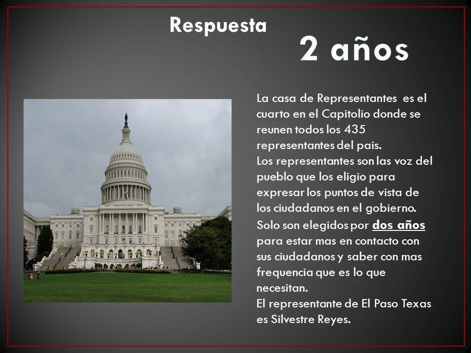 Respuesta 2 años. La casa de Representantes es el cuarto en el Capitolio donde se reunen todos los 435 representantes del pais.