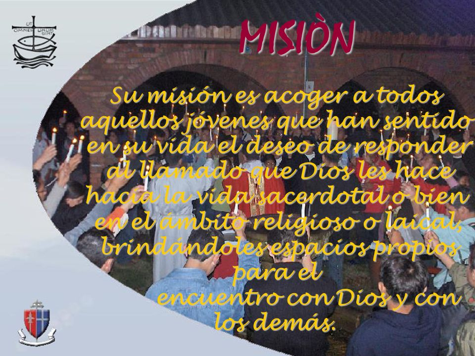 MISIÒN Su misión es acoger a todos aquellos jóvenes que han sentido
