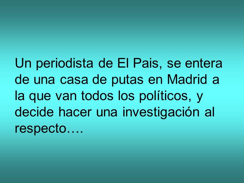 Un periodista de El Pais, se entera de una casa de putas en Madrid a la que van todos los políticos, y decide hacer una investigación al respecto….