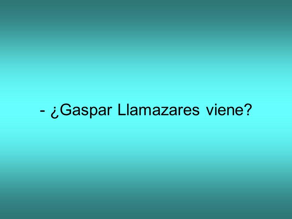 - ¿Gaspar Llamazares viene