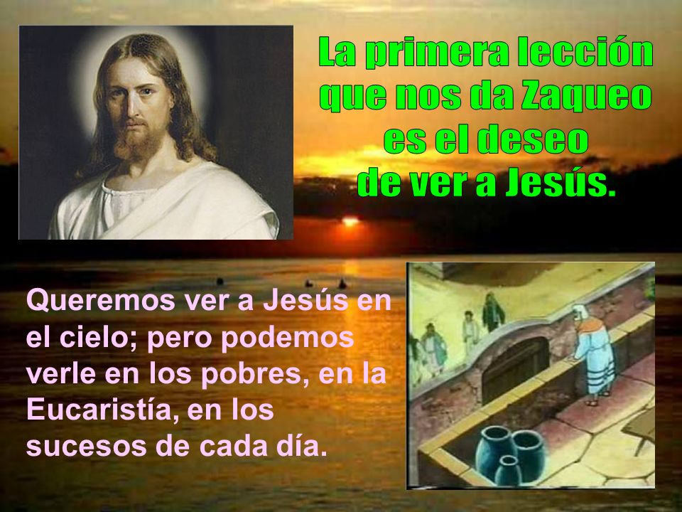 La primera lección que nos da Zaqueo es el deseo de ver a Jesús.