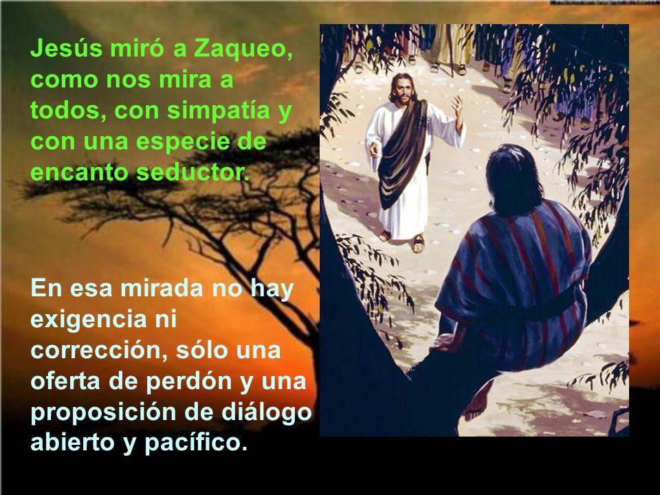 Jesús miró a Zaqueo, como nos mira a todos, con simpatía y con una especie de encanto seductor.