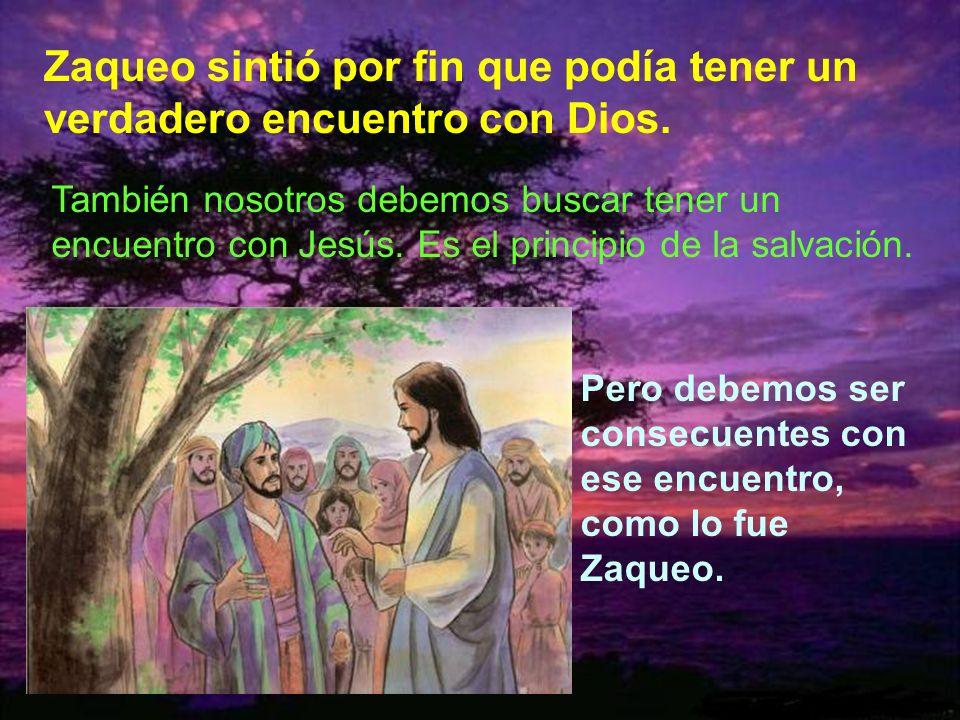 Zaqueo sintió por fin que podía tener un verdadero encuentro con Dios.