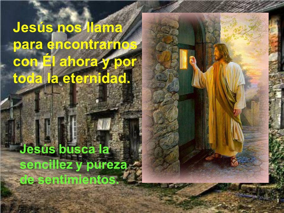 Jesús nos llama para encontrarnos con Él ahora y por toda la eternidad.