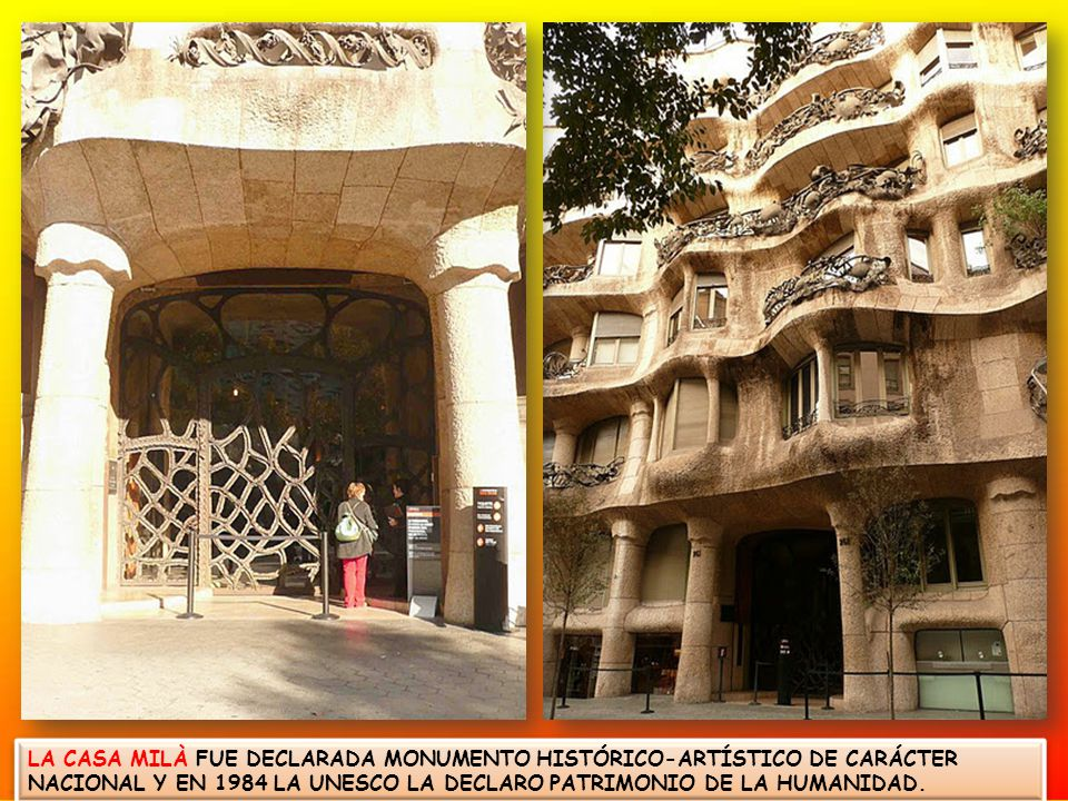 LA CASA MILÀ FUE DECLARADA MONUMENTO HISTÓRICO-ARTÍSTICO DE CARÁCTER NACIONAL Y EN 1984 LA UNESCO LA DECLARO PATRIMONIO DE LA HUMANIDAD.