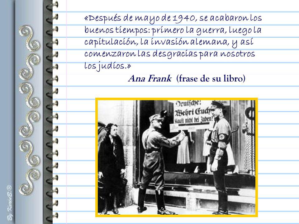 «Después de mayo de 1940, se acabaron los buenos tiempos: primero la guerra, luego la capitulación, la invasión alemana, y así comenzaron las desgracias para nosotros