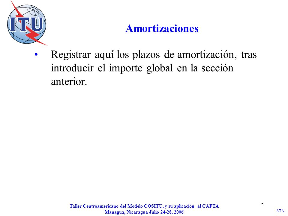 Amortizaciones Registrar aquí los plazos de amortización, tras introducir el importe global en la sección anterior.