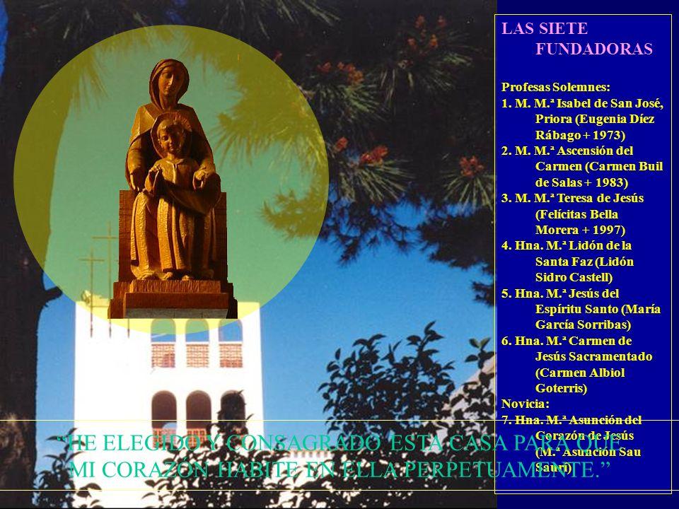 LAS SIETE FUNDADORAS Profesas Solemnes: 1. M. M.ª Isabel de San José, Priora (Eugenia Díez Rábago + 1973)