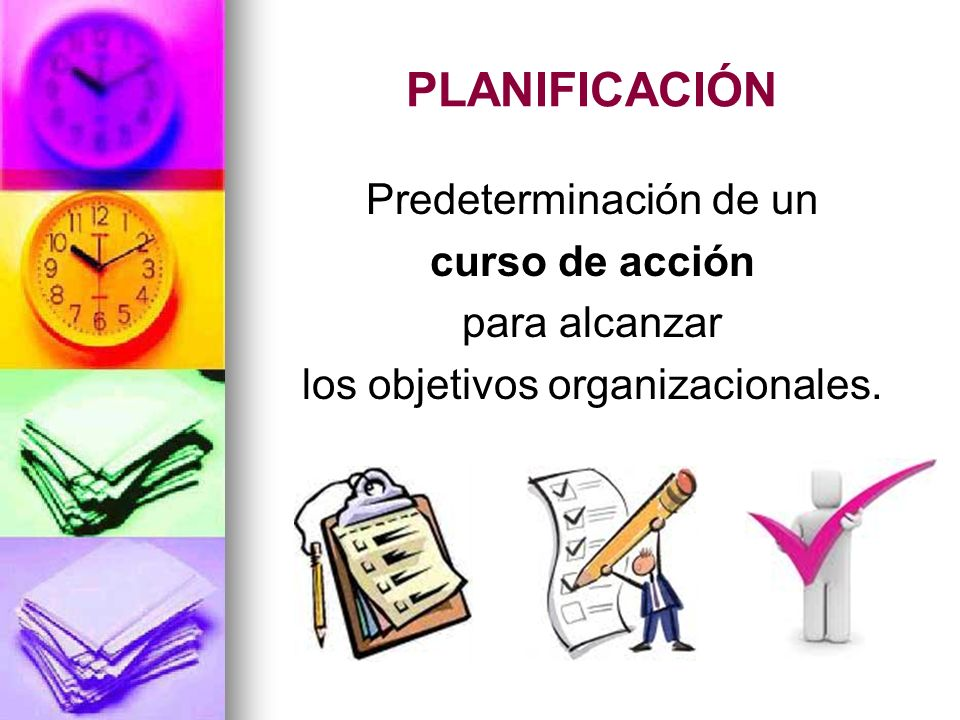 PLANIFICACIÓN Predeterminación de un curso de acción para alcanzar
