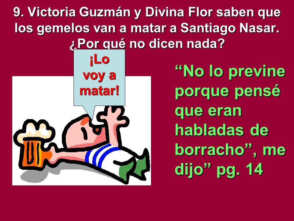 9. Victoria Guzmán y Divina Flor saben que los gemelos van a matar a Santiago Nasar. ¿Por qué no dicen nada