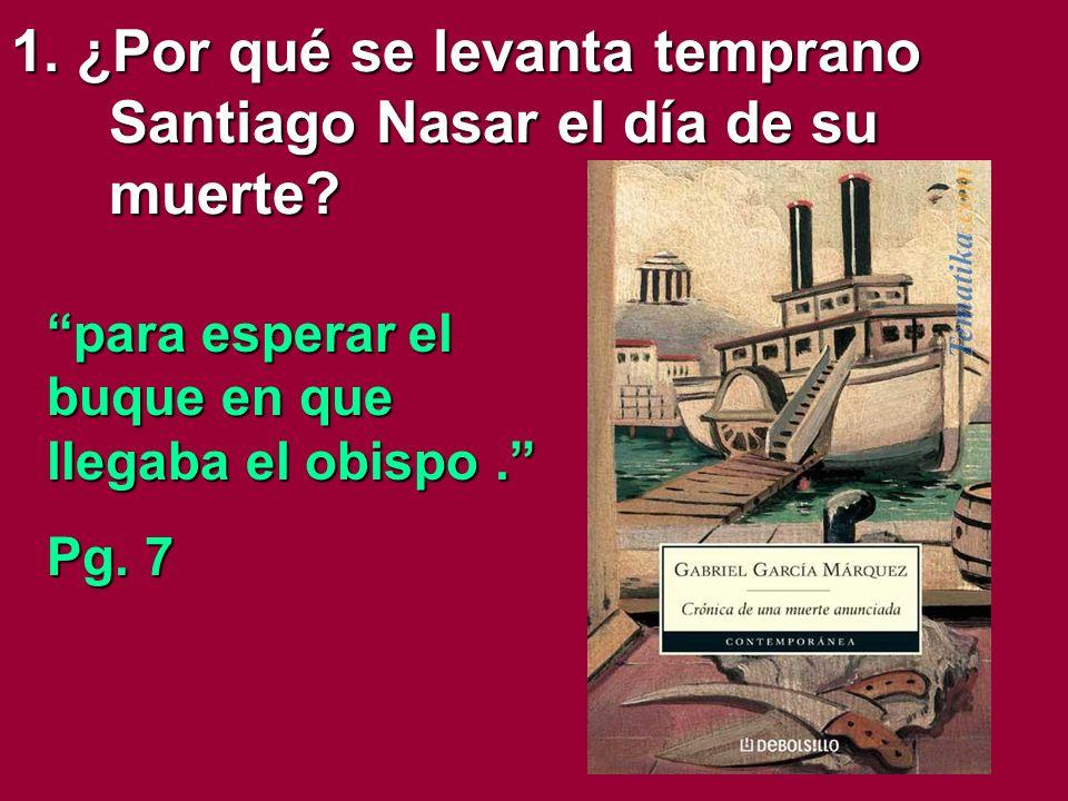 1. ¿Por qué se levanta temprano Santiago Nasar el día de su muerte