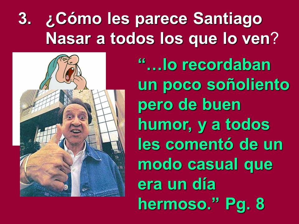 3. ¿Cómo les parece Santiago Nasar a todos los que lo ven