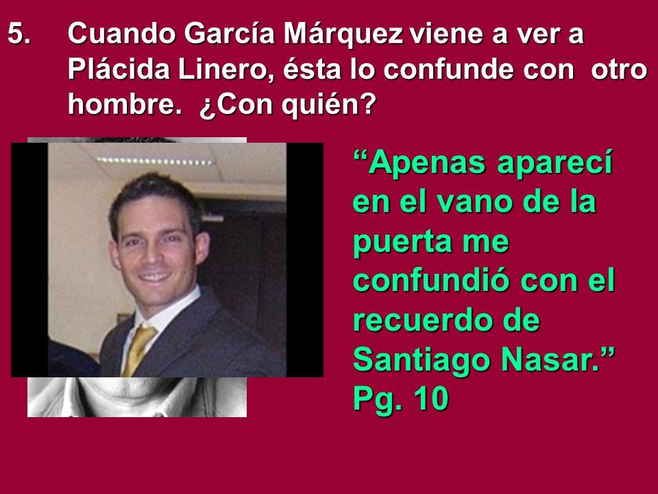 5. Cuando García Márquez viene a ver a Plácida Linero, ésta lo confunde con otro hombre. ¿Con quién