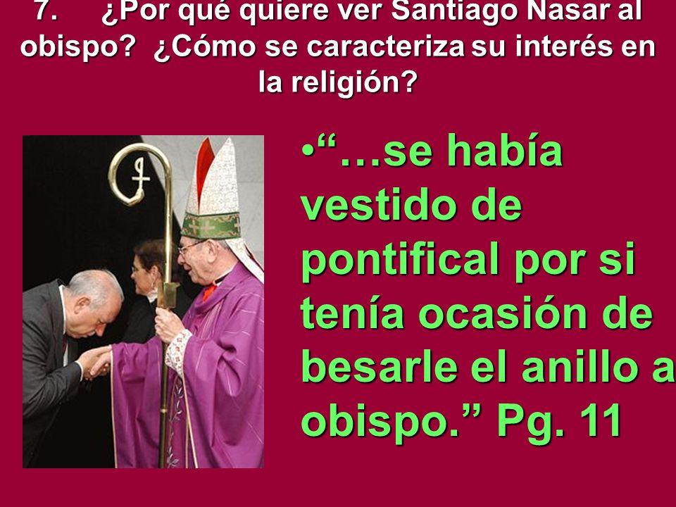 7. ¿Por qué quiere ver Santiago Nasar al obispo
