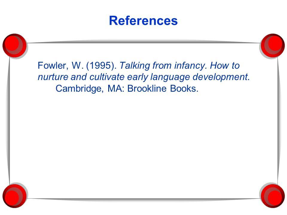 ReferencesFowler, W.(1995). Talking from infancy.