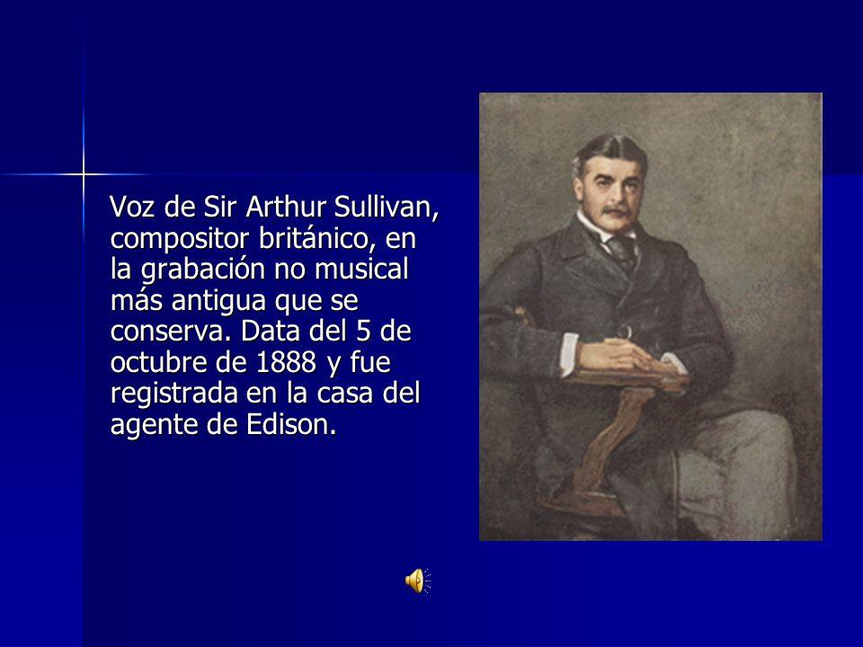 Voz de Sir Arthur Sullivan, compositor británico, en la grabación no musical más antigua que se conserva.