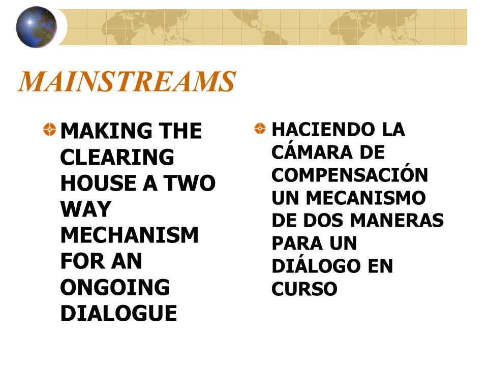 MAINSTREAMSMAKING THE CLEARING HOUSE A TWO WAY MECHANISM FOR AN ONGOING DIALOGUE.