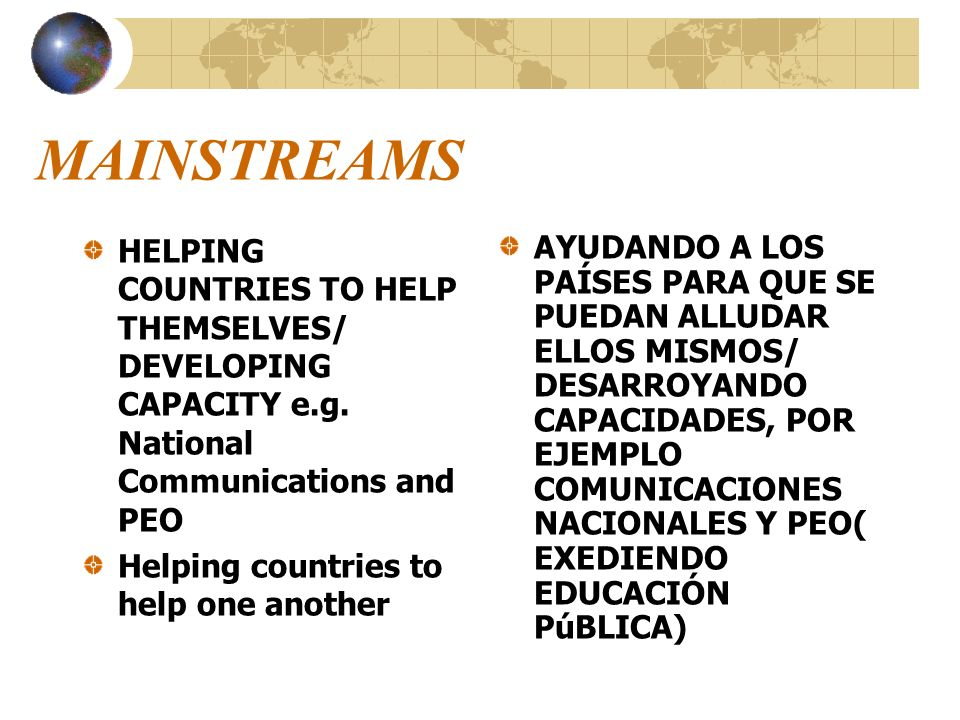 MAINSTREAMS HELPING COUNTRIES TO HELP THEMSELVES/ DEVELOPING CAPACITY e.g. National Communications and PEO.