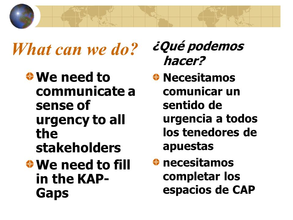 What can we do ¿Qué podemos hacer Necesitamos comunicar un sentido de urgencia a todos los tenedores de apuestas.