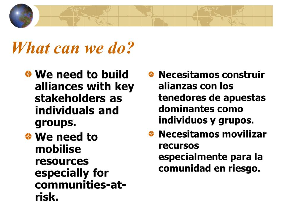 What can we do We need to build alliances with key stakeholders as individuals and groups.