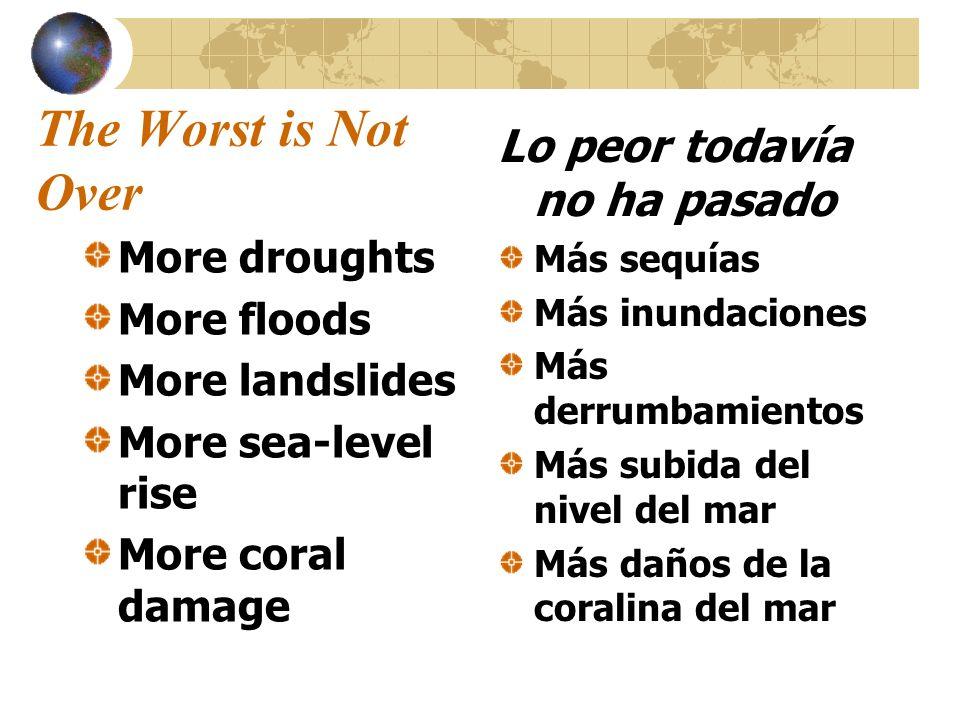 The Worst is Not Over Lo peor todavía no ha pasado More droughts