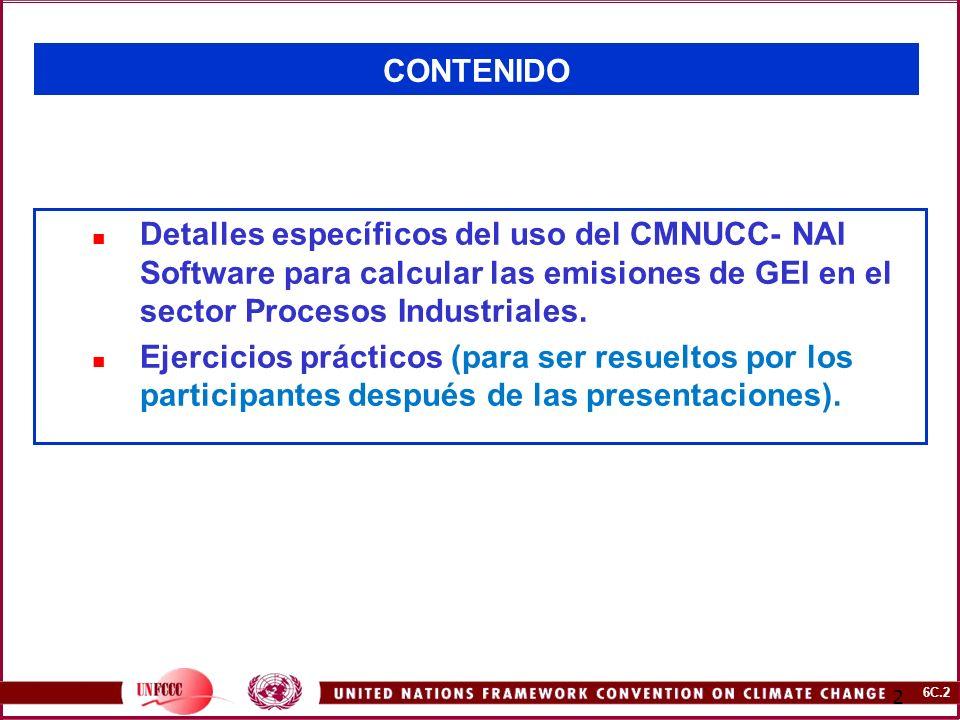 CONTENIDO Detalles específicos del uso del CMNUCC- NAI Software para calcular las emisiones de GEI en el sector Procesos Industriales.