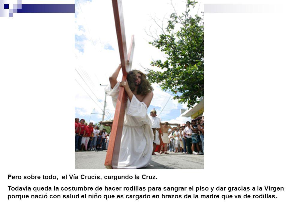Pero sobre todo, el Vía Crucis, cargando la Cruz.