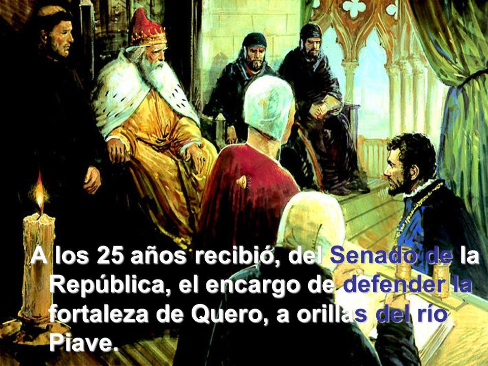 A los 25 años recibió, del Senado de la República, el encargo de defender la fortaleza de Quero, a orillas del río Piave.