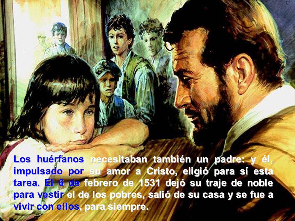 Los huérfanos necesitaban también un padre: y él, impulsado por su amor a Cristo, eligió para sí esta tarea.