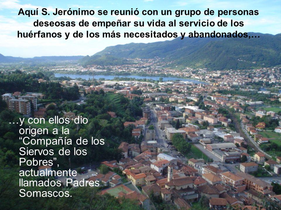 Aquí S. Jerónimo se reunió con un grupo de personas deseosas de empeñar su vida al servicio de los huérfanos y de los más necesitados y abandonados,…