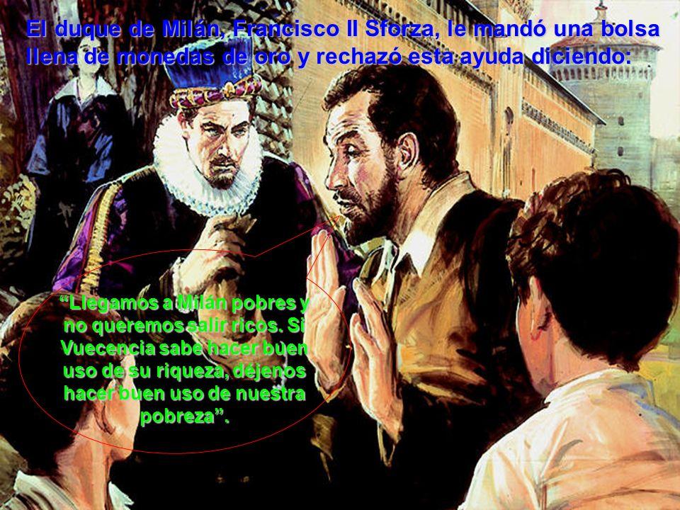 El duque de Milán, Francisco II Sforza, le mandó una bolsa llena de monedas de oro y rechazó esta ayuda diciendo: