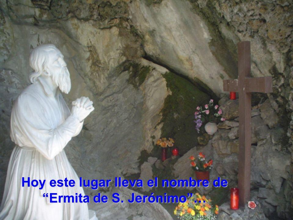 Hoy este lugar lleva el nombre de Ermita de S. Jerónimo …