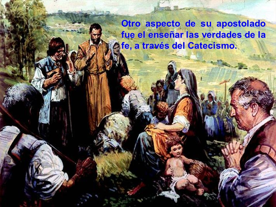 Otro aspecto de su apostolado fue el enseñar las verdades de la fe, a través del Catecismo.