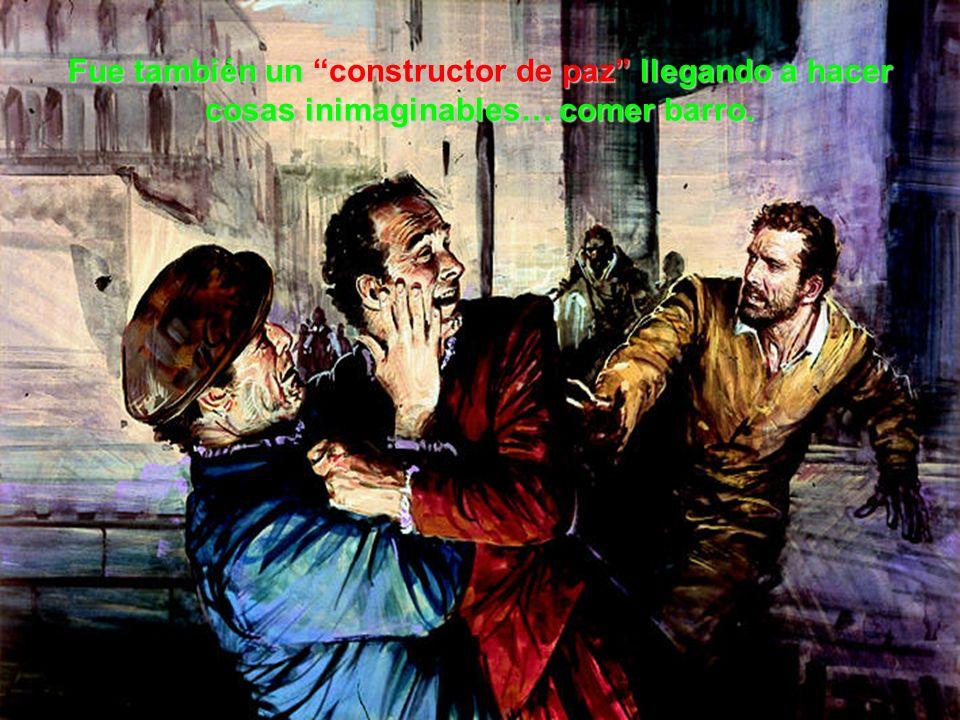 Fue también un constructor de paz llegando a hacer cosas inimaginables… comer barro.