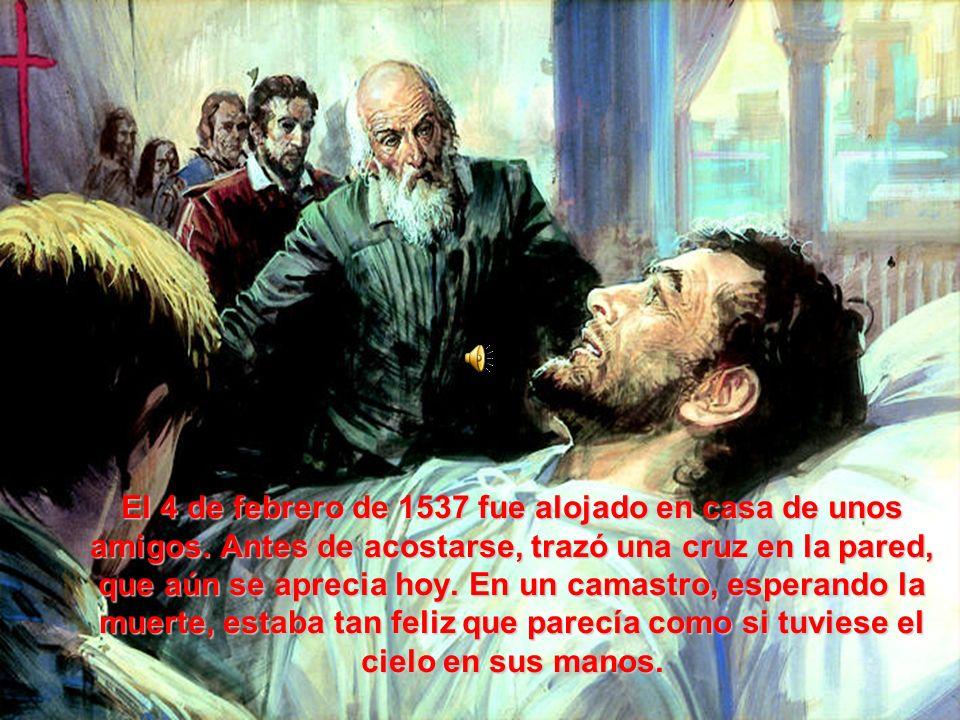 El 4 de febrero de 1537 fue alojado en casa de unos amigos