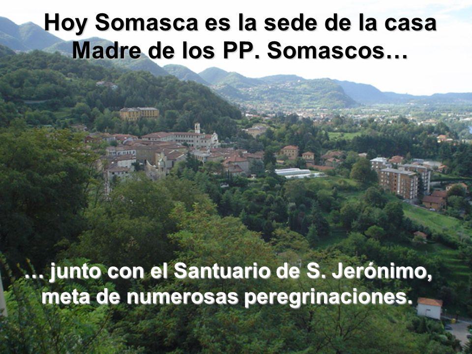 Hoy Somasca es la sede de la casa Madre de los PP. Somascos…