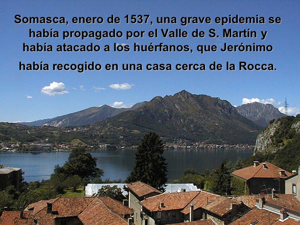 Somasca, enero de 1537, una grave epidemia se había propagado por el Valle de S.