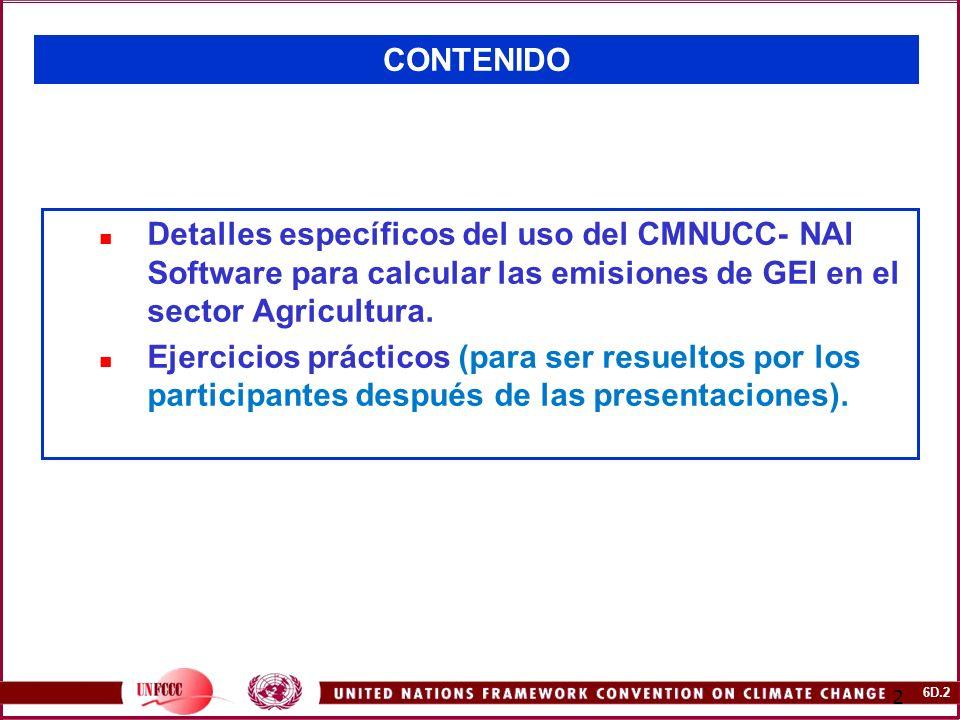 CONTENIDO Detalles específicos del uso del CMNUCC- NAI Software para calcular las emisiones de GEI en el sector Agricultura.