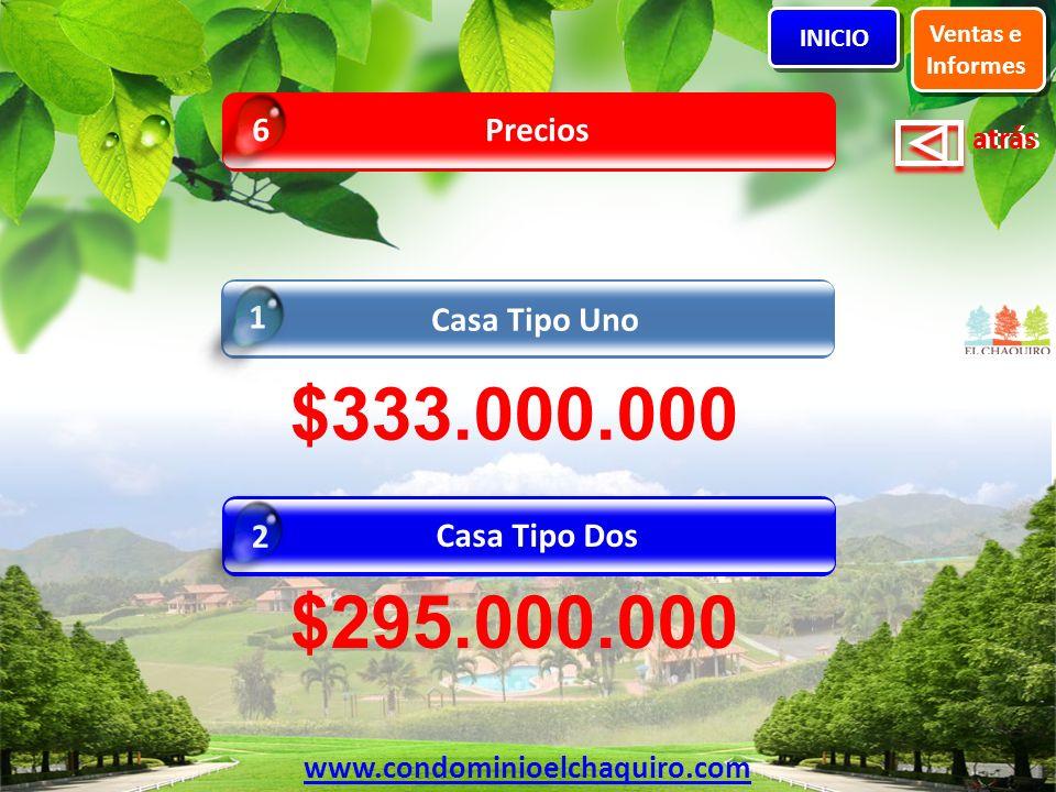 $333.000.000 $295.000.000 Precios 6 Casa Tipo Uno 1 Casa Tipo Dos 2